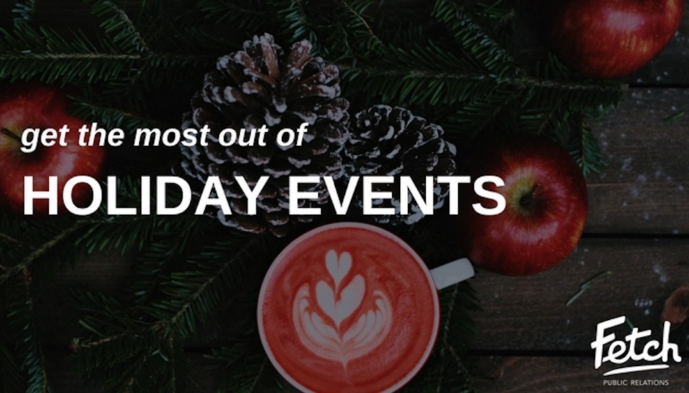 Get the Most out of Holiday Events - Fetch Integrated Marketing